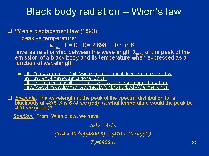 Black body radiation – Wien's law q Wien's displacement law (1893) peak vs temperature: