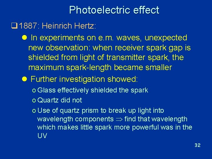 Photoelectric effect q 1887: Heinrich Hertz: l In experiments on e. m. waves, unexpected