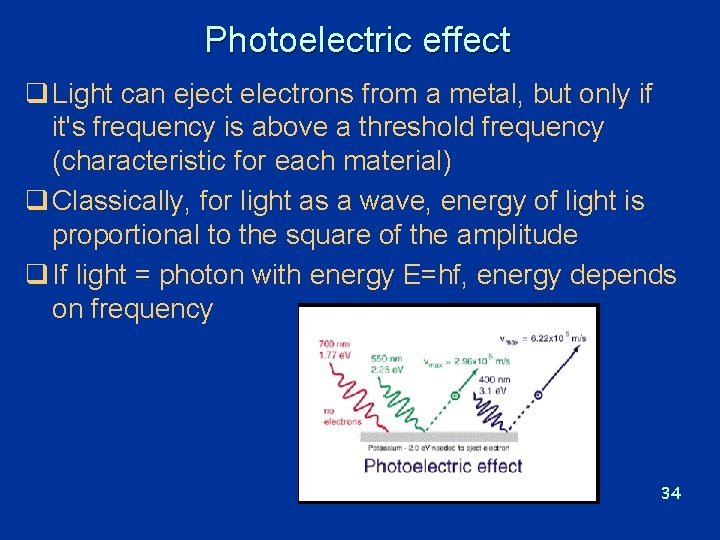 Photoelectric effect q Light can eject electrons from a metal, but only if it's