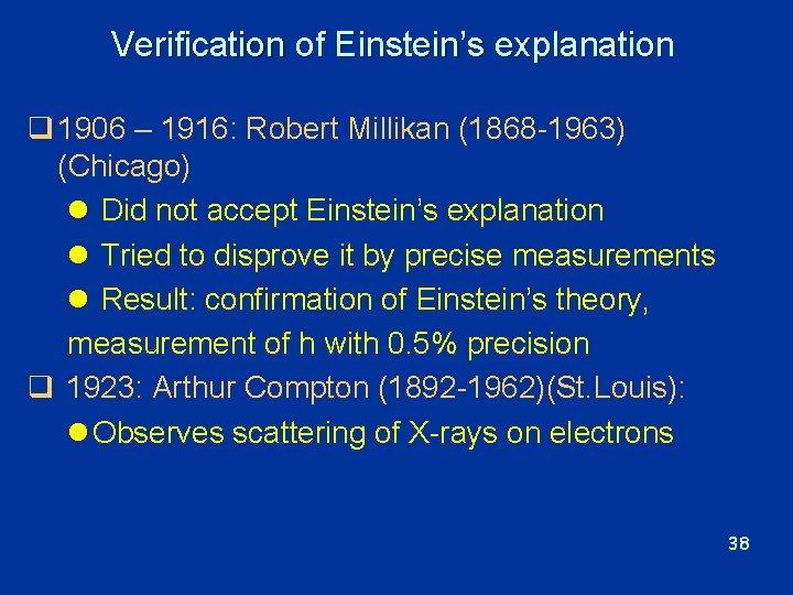 Verification of Einstein's explanation q 1906 – 1916: Robert Millikan (1868 -1963) (Chicago) l