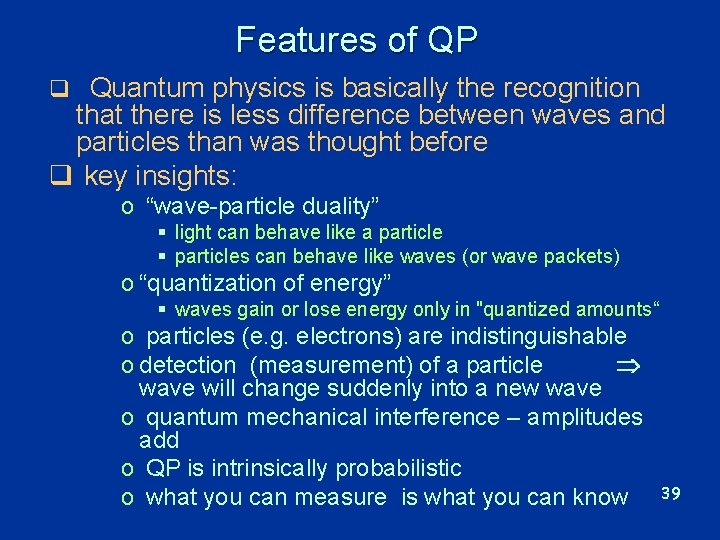 Features of QP q Quantum physics is basically the recognition that there is less
