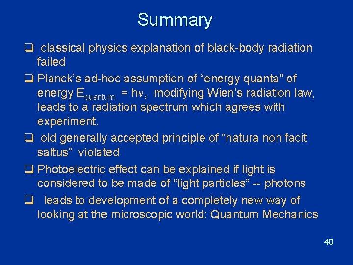 Summary q classical physics explanation of black-body radiation failed q Planck's ad-hoc assumption of