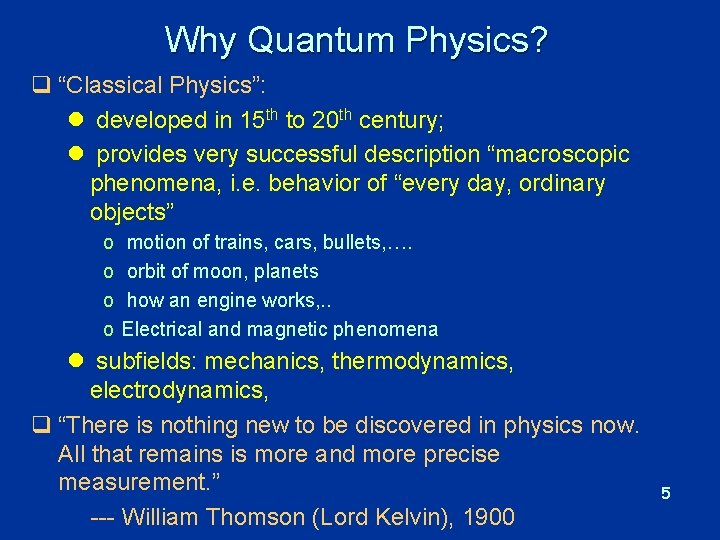 """Why Quantum Physics? q """"Classical Physics"""": l developed in 15 th to 20 th"""