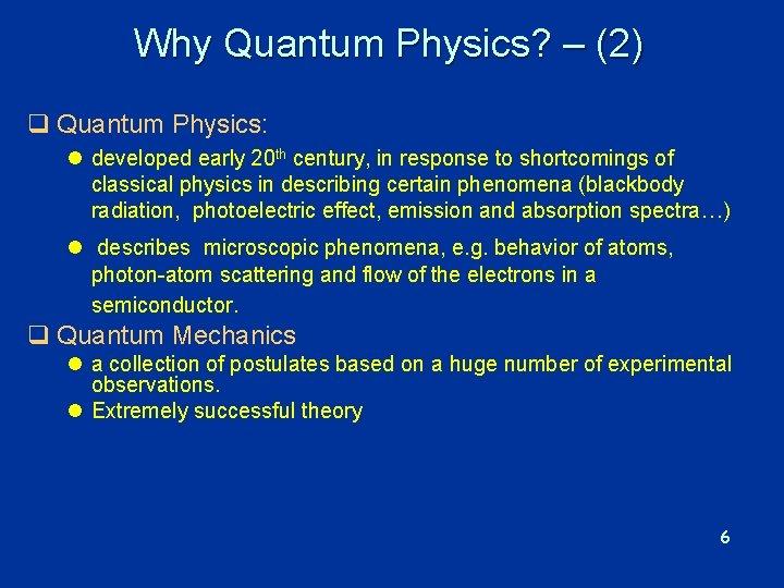 Why Quantum Physics? – (2) q Quantum Physics: l developed early 20 th century,