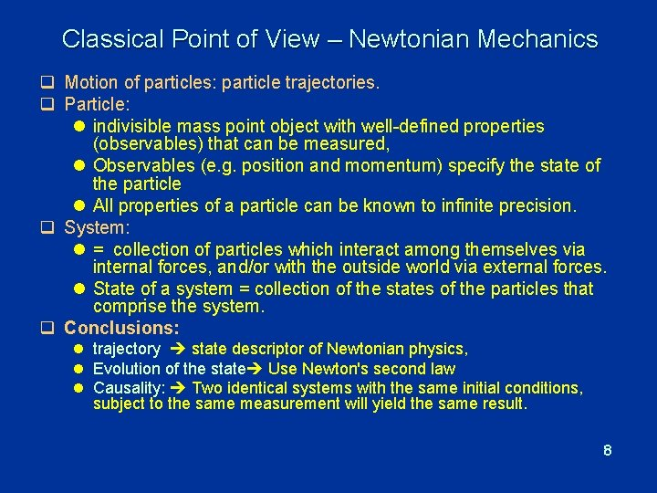 Classical Point of View – Newtonian Mechanics q Motion of particles: particle trajectories.