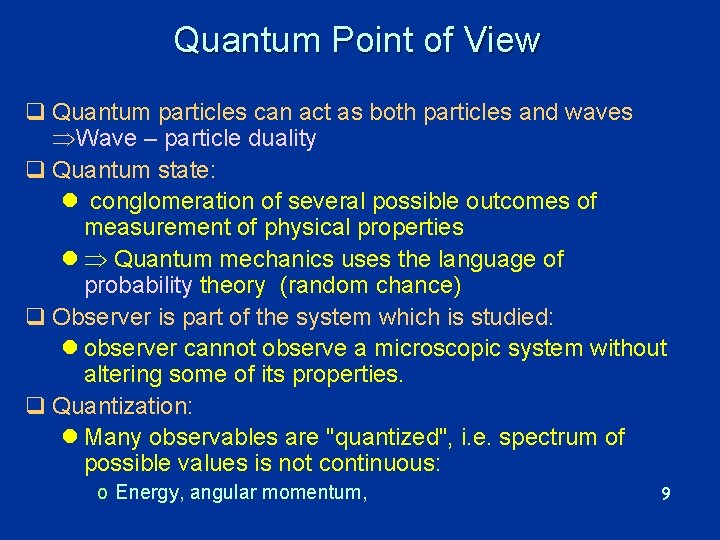 Quantum Point of View q Quantum particles can act as both particles and waves