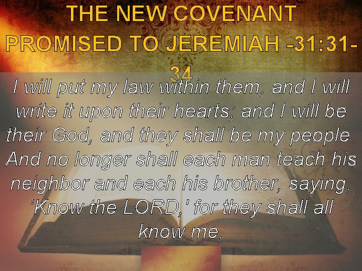 THE NEW COVENANT PROMISED TO JEREMIAH -31: 3134 I will put my law within