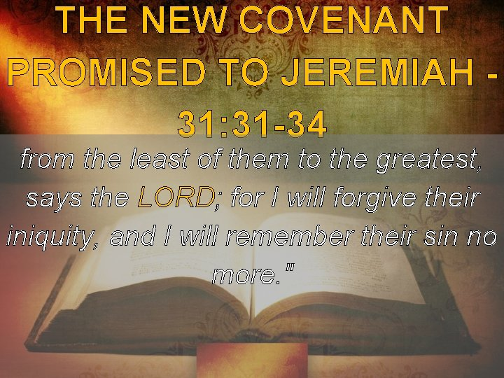 THE NEW COVENANT PROMISED TO JEREMIAH 31: 31 -34 from the least of them