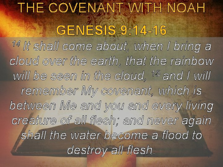 THE COVENANT WITH NOAH GENESIS 9: 14 -16 14 It shall come about, when