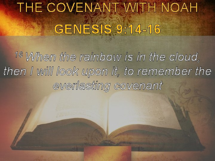 THE COVENANT WITH NOAH GENESIS 9: 14 -16 16 When the rainbow is in
