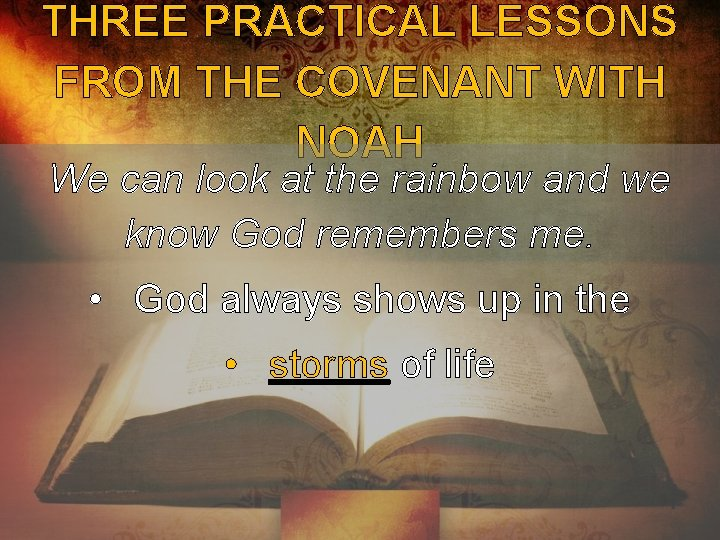 THREE PRACTICAL LESSONS FROM THE COVENANT WITH NOAH We can look at the rainbow