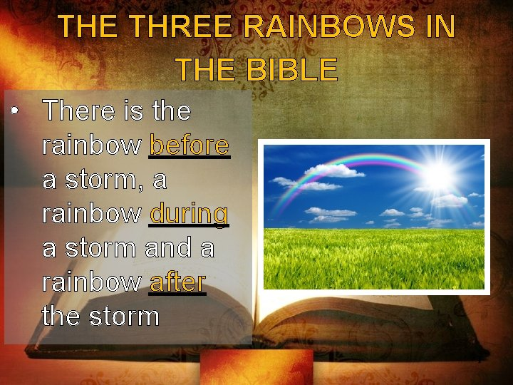THE THREE RAINBOWS IN THE BIBLE • There is the rainbow before a storm,