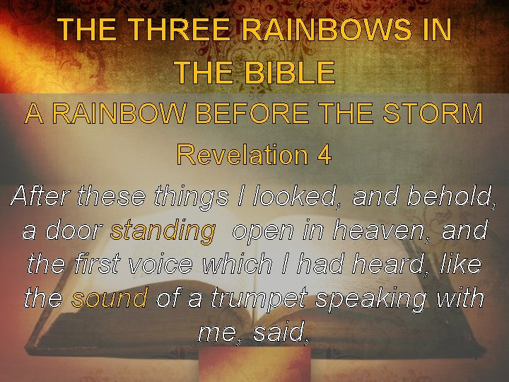 THE THREE RAINBOWS IN THE BIBLE A RAINBOW BEFORE THE STORM Revelation 4 After