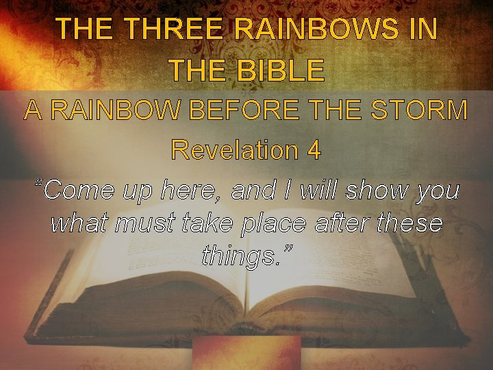 """THE THREE RAINBOWS IN THE BIBLE A RAINBOW BEFORE THE STORM Revelation 4 """"Come"""