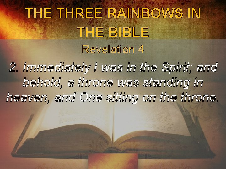 THE THREE RAINBOWS IN THE BIBLE Revelation 4 2. Immediately I was in the