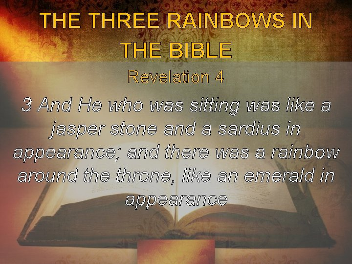 THE THREE RAINBOWS IN THE BIBLE Revelation 4 3 And He who was sitting