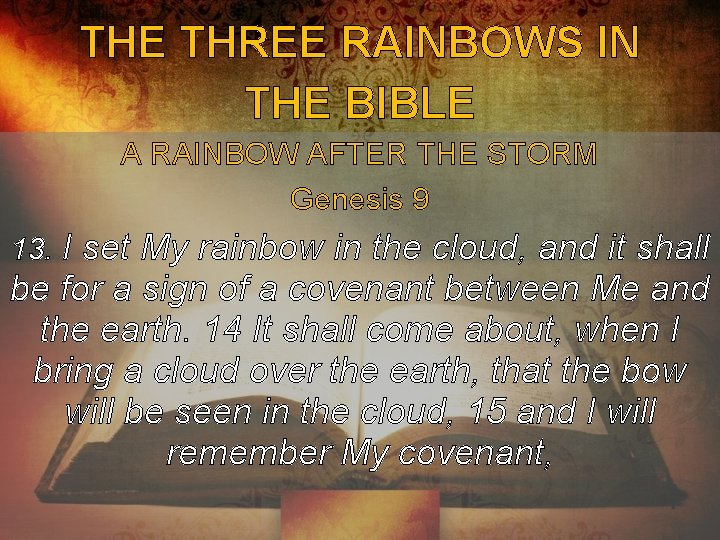 THE THREE RAINBOWS IN THE BIBLE A RAINBOW AFTER THE STORM Genesis 9 13.
