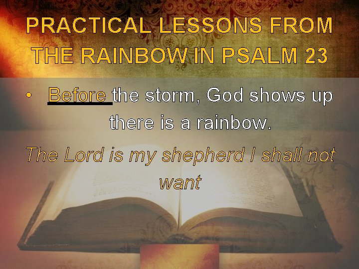 PRACTICAL LESSONS FROM THE RAINBOW IN PSALM 23 • Before the storm, God shows