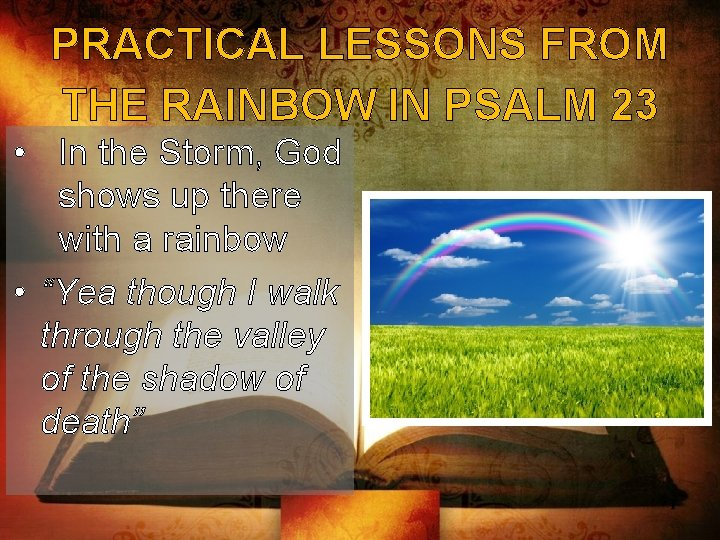 PRACTICAL LESSONS FROM THE RAINBOW IN PSALM 23 • In the Storm, God shows