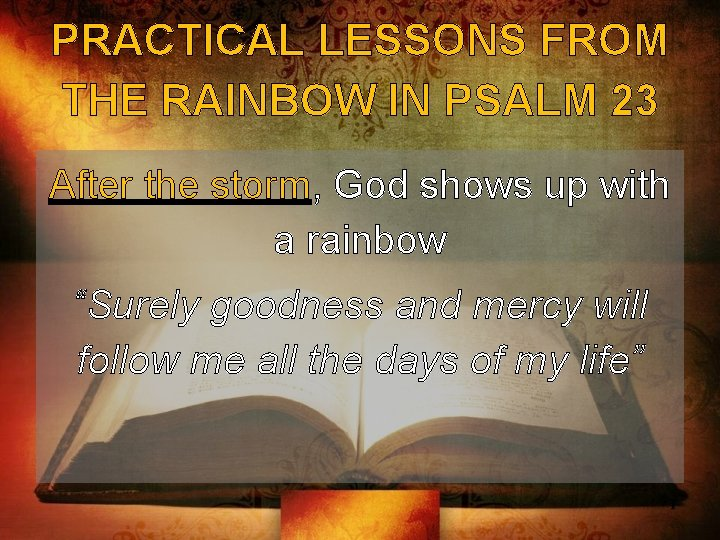 PRACTICAL LESSONS FROM THE RAINBOW IN PSALM 23 After the storm, God shows up