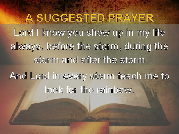 A SUGGESTED PRAYER Lord I know you show up in my life always, before