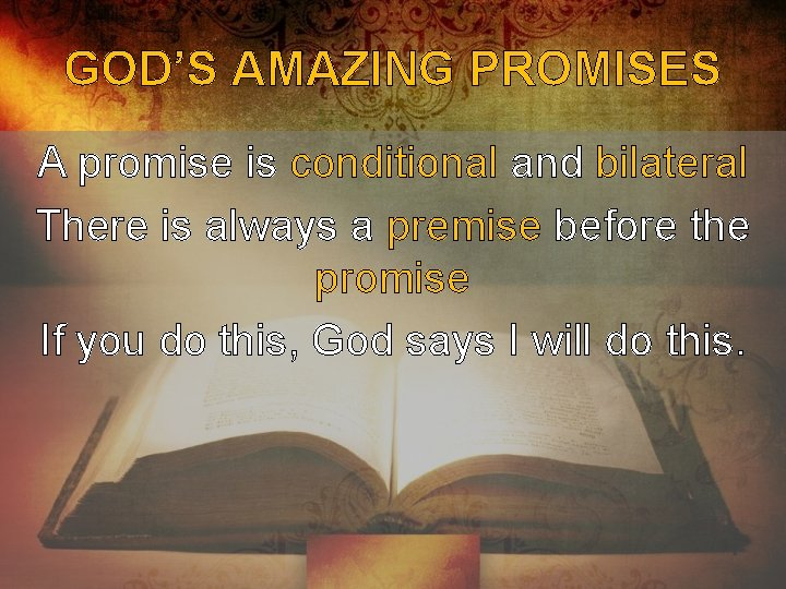 GOD'S AMAZING PROMISES A promise is conditional and bilateral There is always a premise