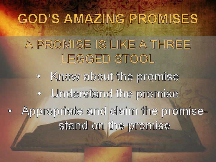 GOD'S AMAZING PROMISES A PROMISE IS LIKE A THREE LEGGED STOOL • Know about