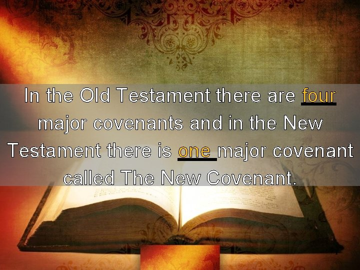In the Old Testament there are four major covenants and in the New Testament