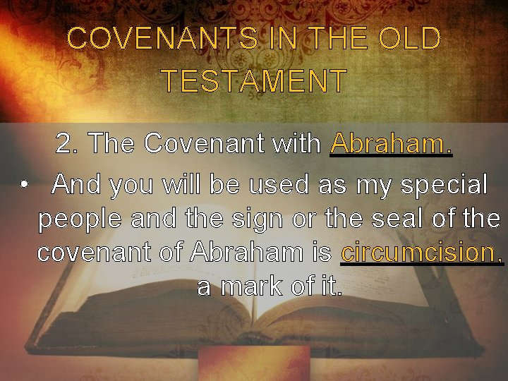 COVENANTS IN THE OLD TESTAMENT 2. The Covenant with Abraham. • And you will