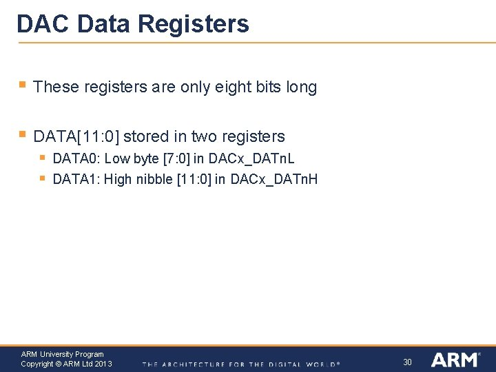DAC Data Registers § These registers are only eight bits long § DATA[11: 0]