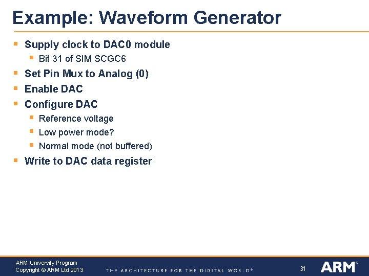 Example: Waveform Generator § Supply clock to DAC 0 module § § Set Pin