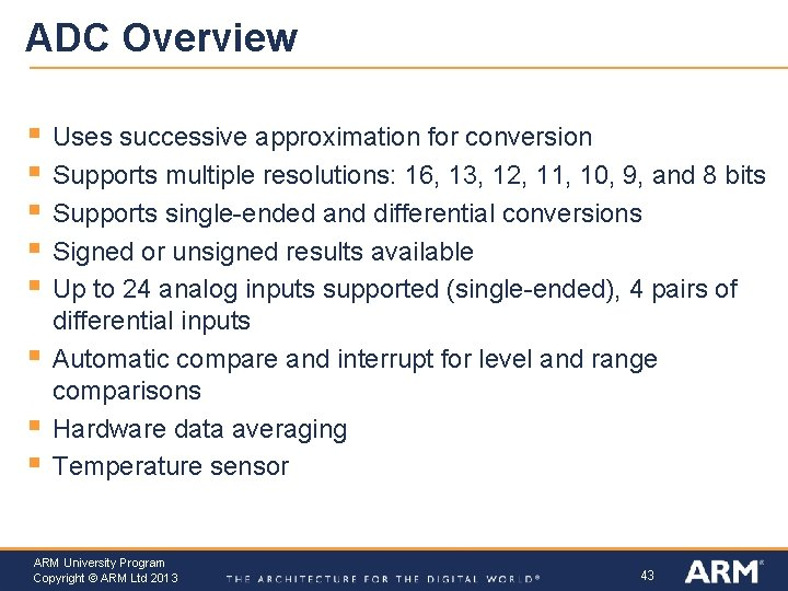 ADC Overview § § § § Uses successive approximation for conversion Supports multiple resolutions: