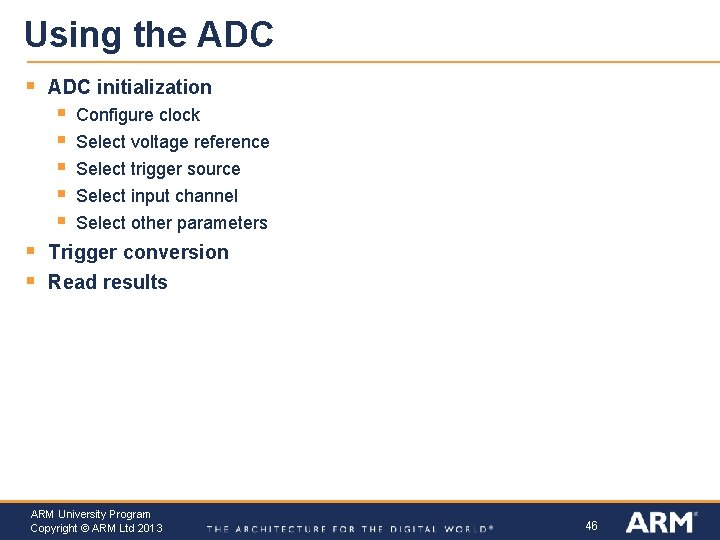 Using the ADC § ADC initialization § § § § Configure clock Select voltage