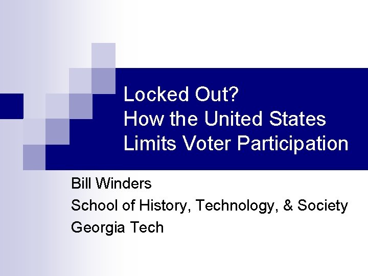 Locked Out? How the United States Limits Voter Participation Bill Winders School of History,
