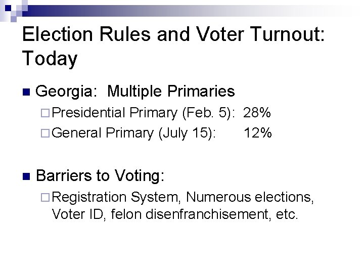 Election Rules and Voter Turnout: Today n Georgia: Multiple Primaries ¨ Presidential Primary (Feb.