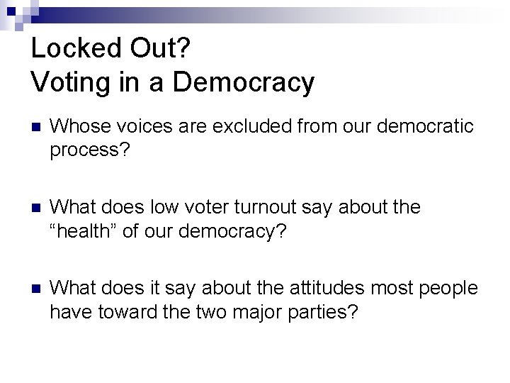 Locked Out? Voting in a Democracy n Whose voices are excluded from our democratic