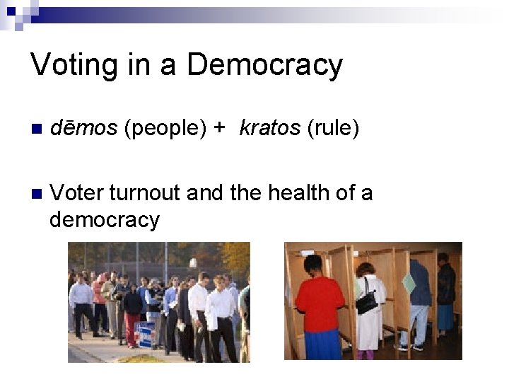 Voting in a Democracy n dēmos (people) + kratos (rule) n Voter turnout and