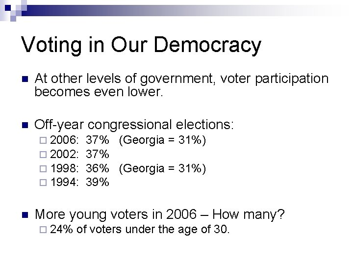 Voting in Our Democracy n At other levels of government, voter participation becomes even