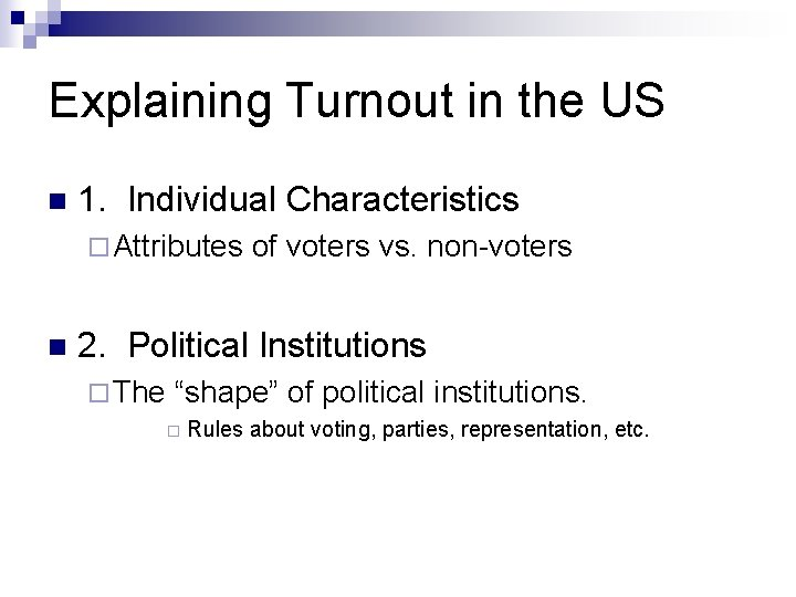 Explaining Turnout in the US n 1. Individual Characteristics ¨ Attributes n of voters