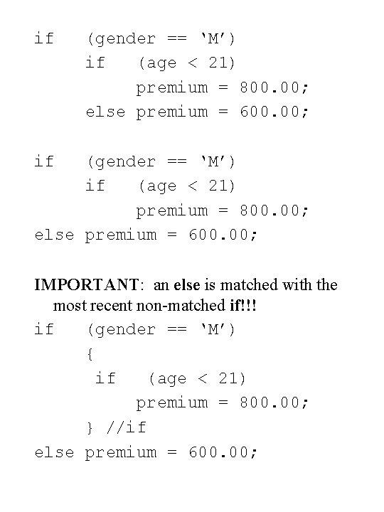 if (gender == 'M') if (age < 21) premium = 800. 00; else premium