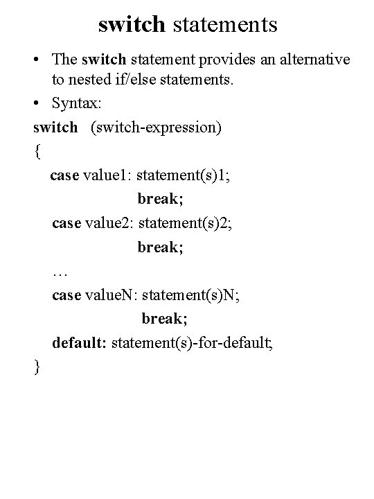 switch statements • The switch statement provides an alternative to nested if/else statements. •
