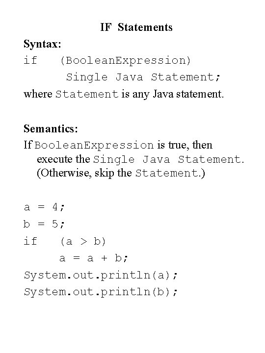 IF Statements Syntax: if (Boolean. Expression) Single Java Statement; where Statement is any Java