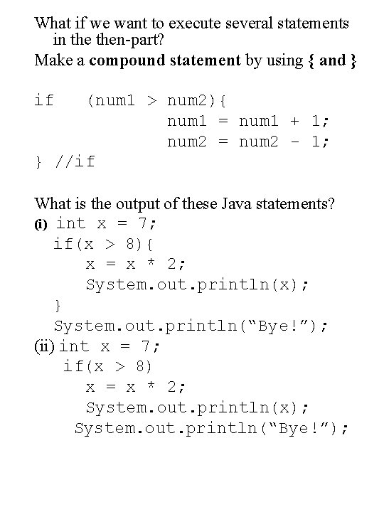 What if we want to execute several statements in then-part? Make a compound statement