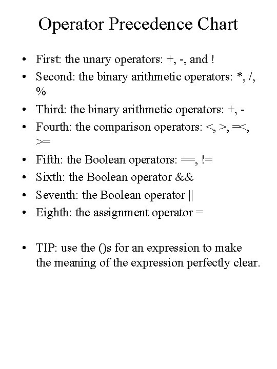 Operator Precedence Chart • First: the unary operators: +, -, and ! • Second: