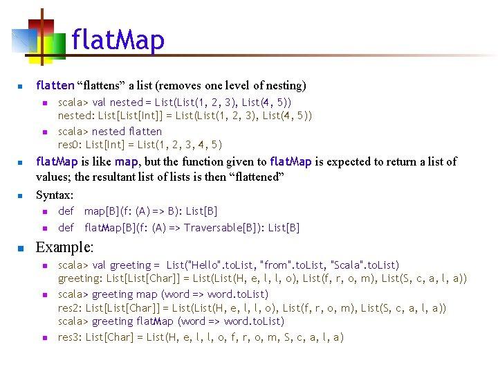 "flat. Map n flatten ""flattens"" a list (removes one level of nesting) n n"