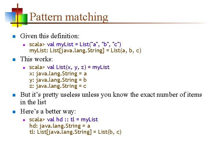 Pattern matching n Given this definition: n n This works: n n n scala>