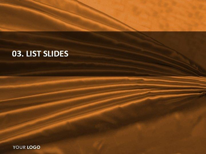 03. LIST SLIDES