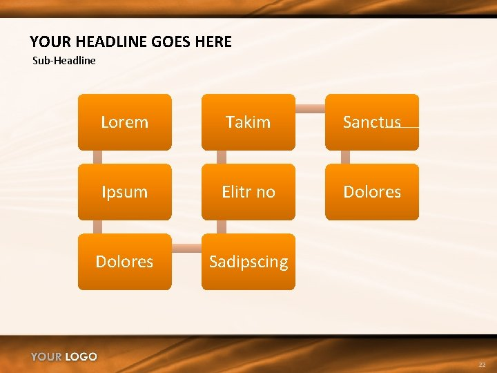 YOUR HEADLINE GOES HERE Sub-Headline Lorem Takim Sanctus Ipsum Elitr no Dolores Sadipscing 22