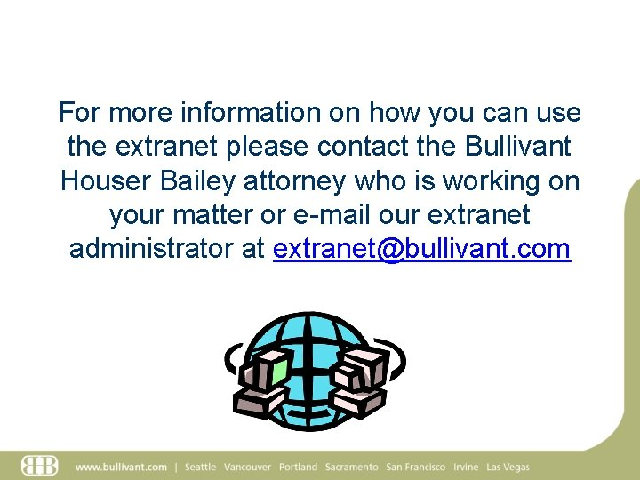 For more information on how you can use the extranet please contact the Bullivant