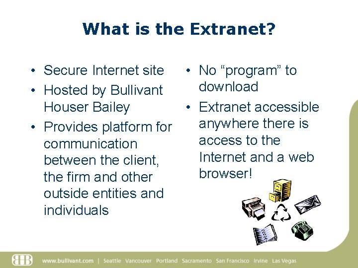 """What is the Extranet? • Secure Internet site • No """"program"""" to download •"""